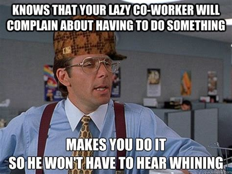 Lazy Worker Meme - 29 best images about co worker idiot on pinterest
