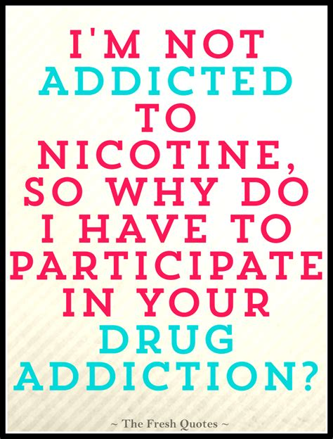 Detox Slogans by Anti Tobacco I M Not Addicted To Nicotine So Why
