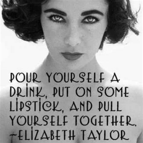 putting a yourself pour yourself a drink put on some lipstick and pull yourself picture quotes