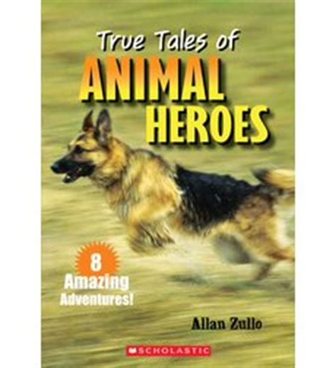 animal heroes books true tales of animal heroes by allan zullo scholastic