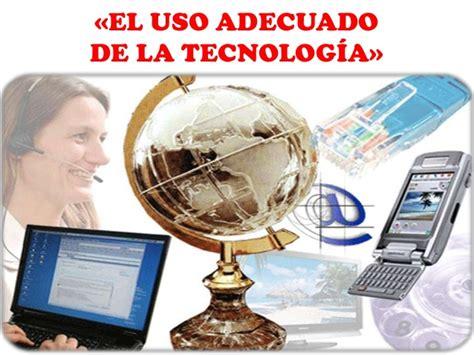 aplicacion de la tecnologia y la informacion la el uso adecuado de la tecnolog 237 a