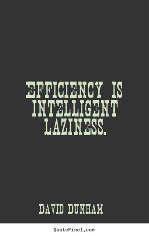 Picture Quotes Inspirational Quote Efficiency Is Intelligent Laziness