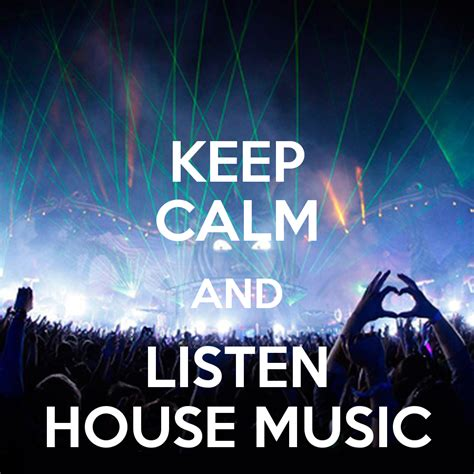 who listens to house music keep calm and listen house music poster keep calm and listen house music keep calm
