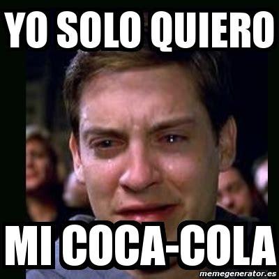 Memes Coca Cola - meme crying peter parker yo solo quiero mi coca cola