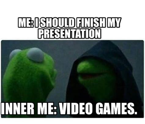 Meme Video - meme creator me i should finish my presentation inner