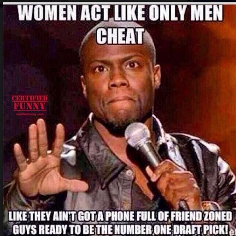 Cheating Men Meme - women act like only men cheat