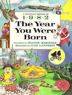 new year year you were born the year you were born 1982 by jeanne martinet judy