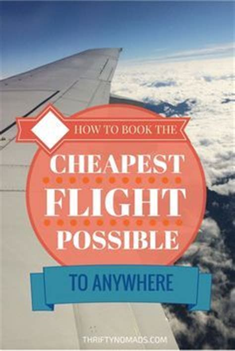 how to book the cheapest flight possible to anywhere to cheap flights and world traveler