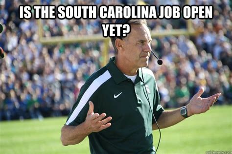 South Carolina Memes - is the south carolina job open yet dantonio quickmeme