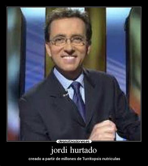 Imagenes Graciosas Jordi Hurtado | jordi hurtado desmotivaciones