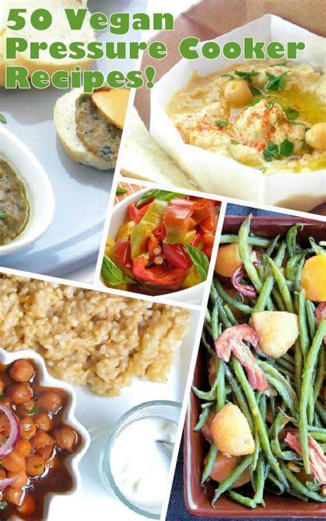 Pdf Vegan Pressure Cooker by 50 Vegan Friendly Pressure Cooker Recipes Healthy Food