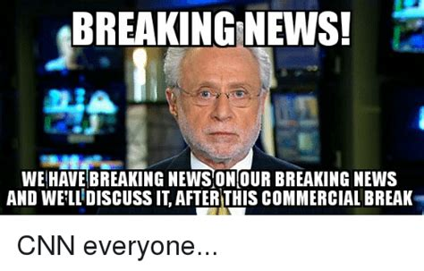 News Meme - breaking news we have breaking news on our breaking news