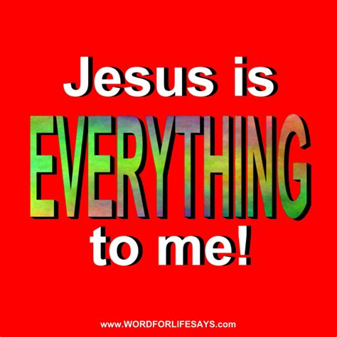 jesus is my jesus is everything to me word for says