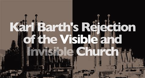 Visible And Invisible karl barth s rejection of the visible and invisible church