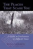 the places that scare you a guide to fearlessness in difficult times books the places that scare you a guide to fearlessness in
