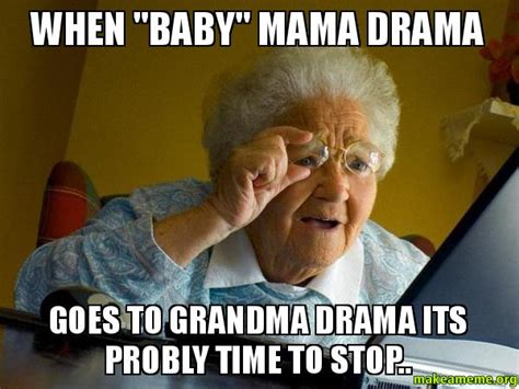 Baby Mama Meme - when quot baby quot mama drama goes to grandma drama its probly