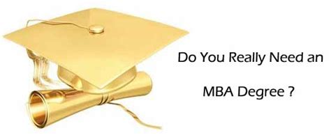 Does Symbiosis Provide Mba Degree by Do You Really Need An Mba Degree Business Article Mba