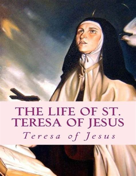 biography of jesus book the life of st teresa of jesus autobiography by teresa