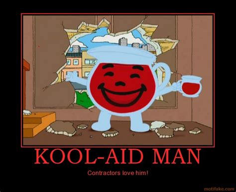 motivational poster fun kool aid man contractors love him