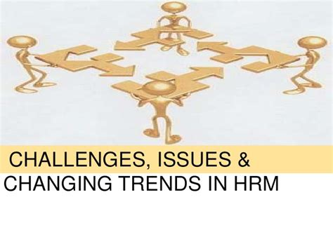 human resources challenges changing trends challenges issues in hrm