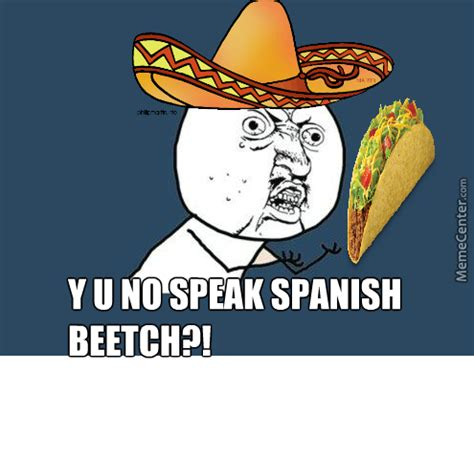 Speak Spanish Meme - image gallery no speak spanish