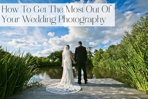 Your Wedding Photography by 8 Tips To Get The Most Out Of Your Wedding Photography