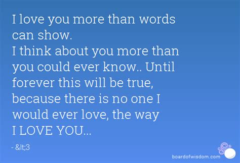 i love you more than you know i love you more than words can show i think about you