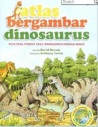 Buku Atlas Hewan bukukita atlas bergambar dinosaurus plus peta tempat para dinosaurus pernah hidup
