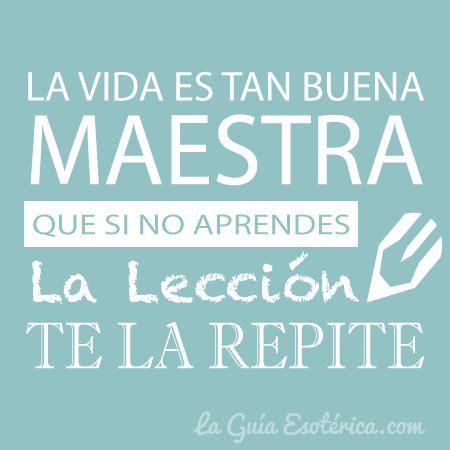 vida es buena si la vida es tan buena maestra que si no aprendes la lecci 243 n te la repite citas de reflexion