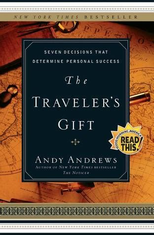 the travelers gift the traveler s gift seven decisions that determine personal success by andy andrews reviews