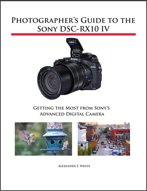 photographer s guide to the sony dsc rx10 iv getting the most from sony s advanced digital books white press releases complete guide book for sony