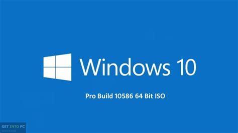 Window 10 Pro Build 10586 64 Bit ISO ~ ShimboTrends Blog Windows 10 Download 64 Bit Iso