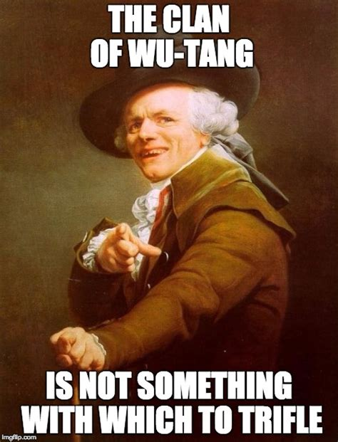Wu Tang Clan Meme - joseph ducreux meme imgflip