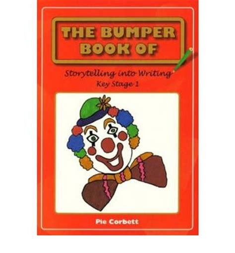 the bumper book of the bumper book of story telling into writing at key stage 1 pie corbett 9780955300806