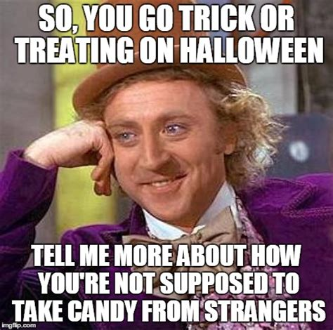 Trick Or Treat Meme - creepy condescending wonka meme imgflip