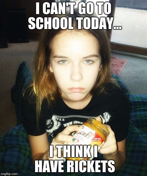School Today Meme - i can t go to school today imgflip