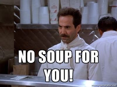 Soup Nazi Meme - no soup for you on tumblr