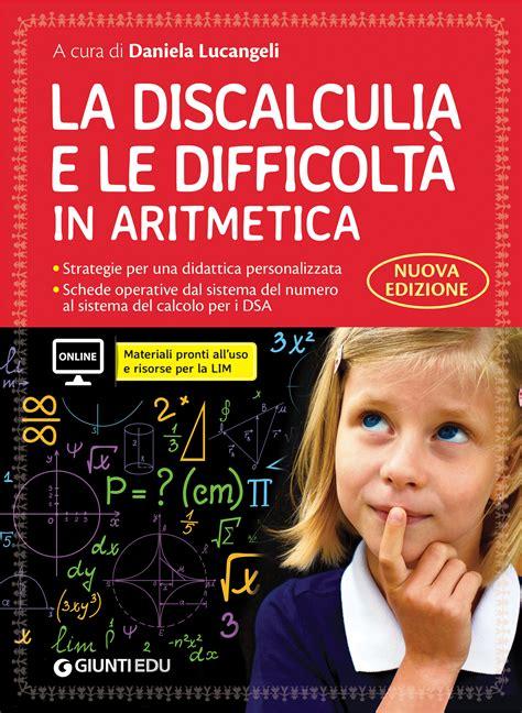 test per discalculia la discalculia e le difficolt 224 in aritmetica giunti