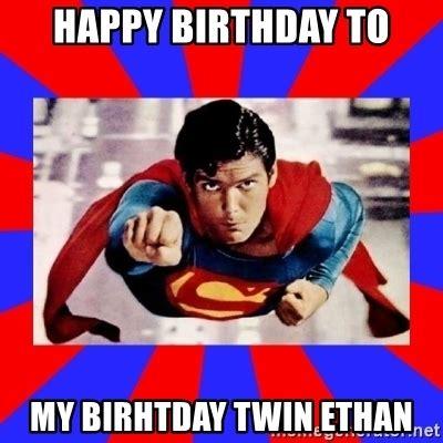 Twin Birthday Meme - happy birthday to my birhtday twin ethan superman meme