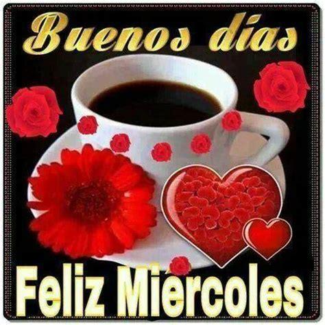 Imagenes Buenos Dias Feliz Miercoles | im 225 genes con frases bonitas y mensajes de fel 237 z mi 233 rcoles
