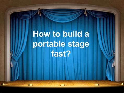 tips on how to make a portable stage