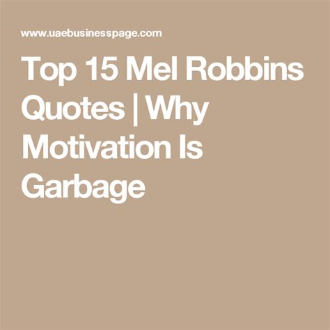 top 15 mel robbins quotes why motivation is garbage