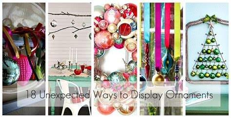 ways to display ornaments 18 ways to display ornaments