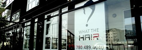 hairdressers edmonton downtown what the hair the classy downtown edmonton hair salon