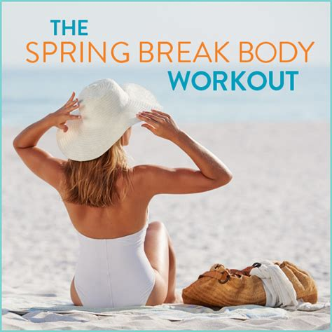 start the spring with a healthy body the spring break body workout get healthy u