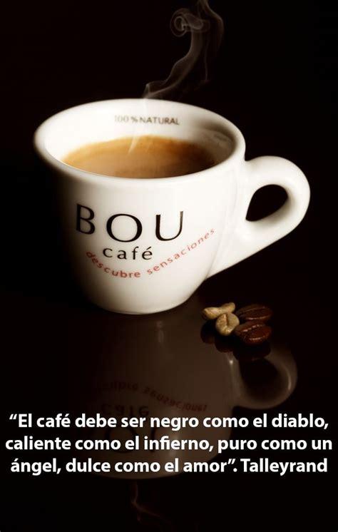 el cafe debe ser negro como el diablo caliente como el infierno puro como  angel dulce