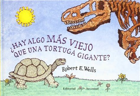 hay algo mas viejo que una tortuga gigante what s older than a giant tortoise by robert e