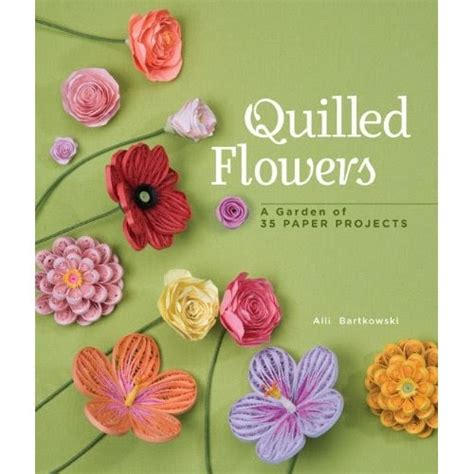 quilling books all things paper quilled flowers a garden of 35 paper