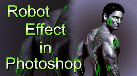 tutorial photoshop robot robot effect photoshop tutorial cyborg effect youtube