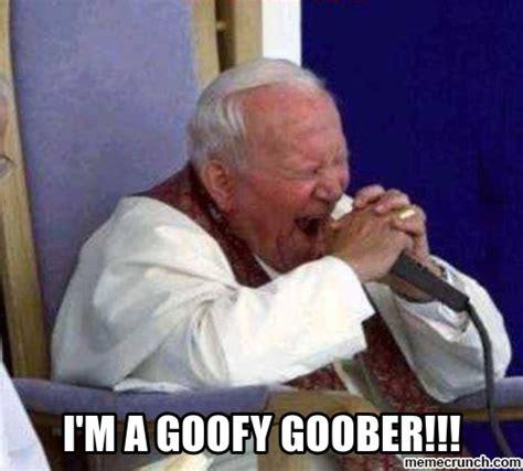 Goofy Meme - i m a goofy goober